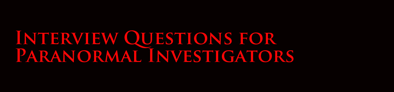 interview questions for paranormal investigators